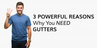 3 Powerful Reasons Why You Need Gutters