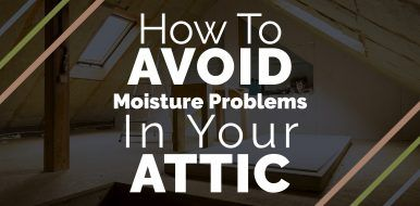 How To Avoid Moisture Problems In Your Attic