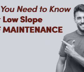 What You Need to Know about Low Slope Roof Maintenance