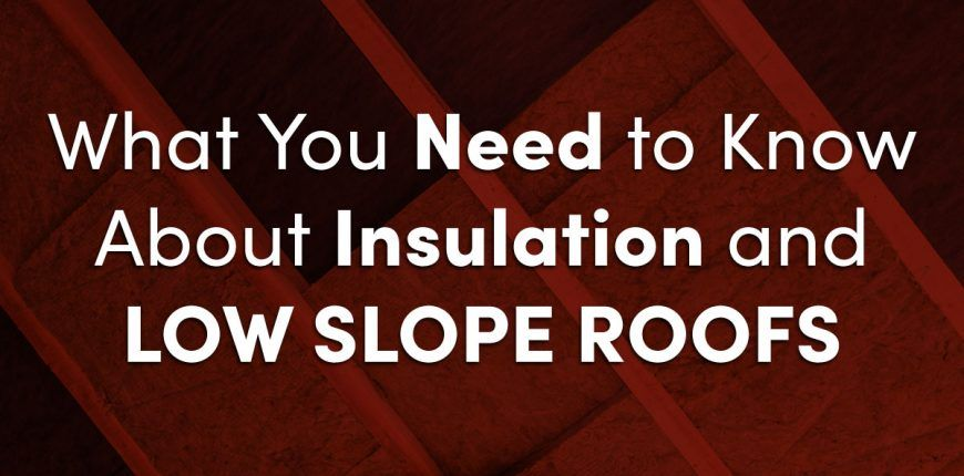 What You Need to Know About Insulation and Low Slope Roofs